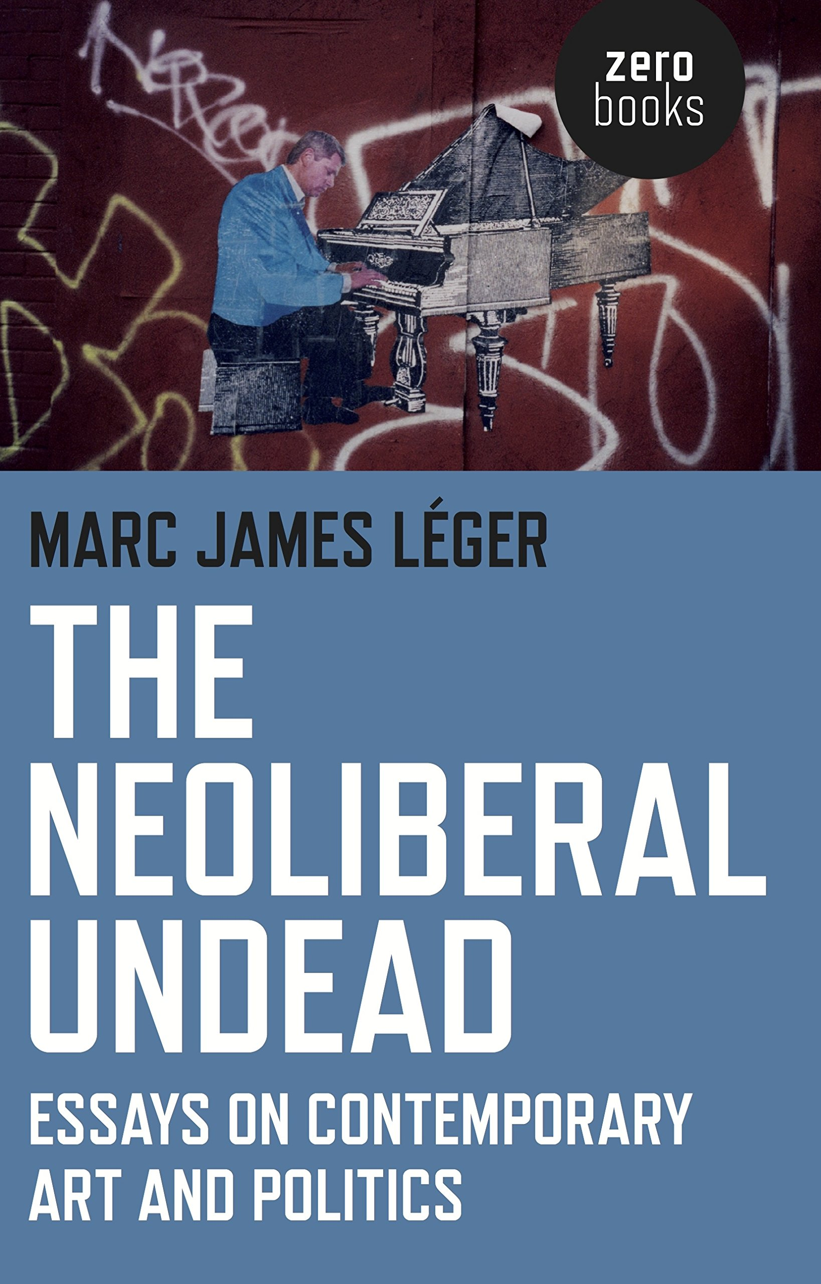 the neoliberal undead essays on contemporary art and politics the neoliberal undead essays on contemporary art and politics marc james leacuteger 9781780995694 com books