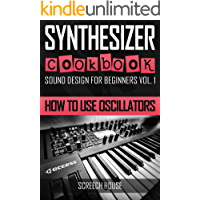 SYNTHESIZER COOKBOOK: How to Use Oscillators (Sound Design for Beginners Book 1) book cover
