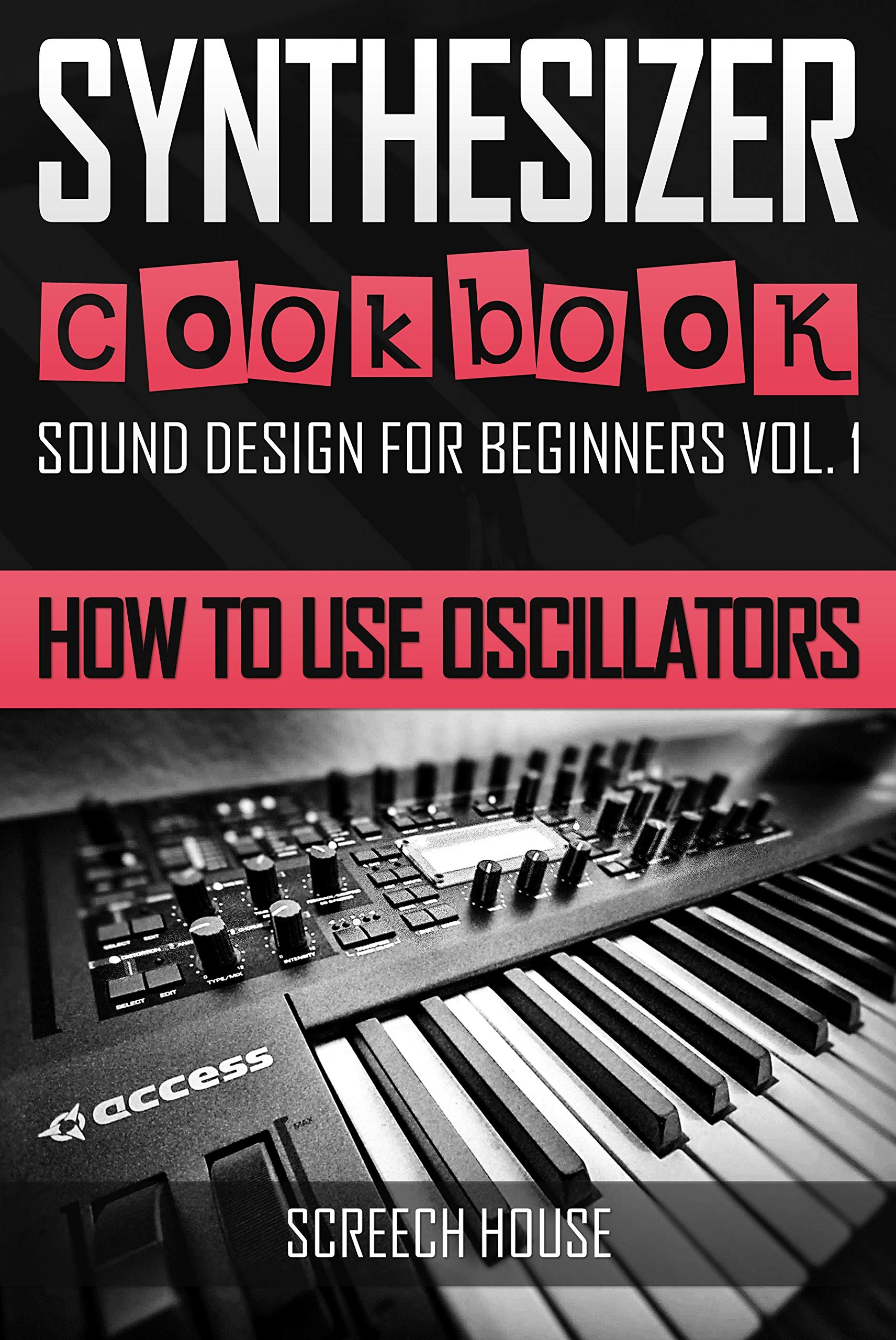 SYNTHESIZER COOKBOOK: How to Use Oscillators (Sound Design for Beginners Book 1) por Screech House