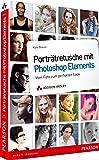 Porträtretusche mit Photoshop Elements - Porträtretusche mit Photoshop Elements. Vom Foto zum perfekten Look (DPI Fotografie)