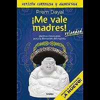 ¡Me vale madres! Reloaded: Mantras mexicanos para la liberación del espíritu (Spanish Edition)