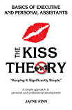 """The KISS Theory: Basics of Executive and Personal Assistants: Keep It Strategically Simple """"A simple approach to personal and professional development."""" (English Edition)"""
