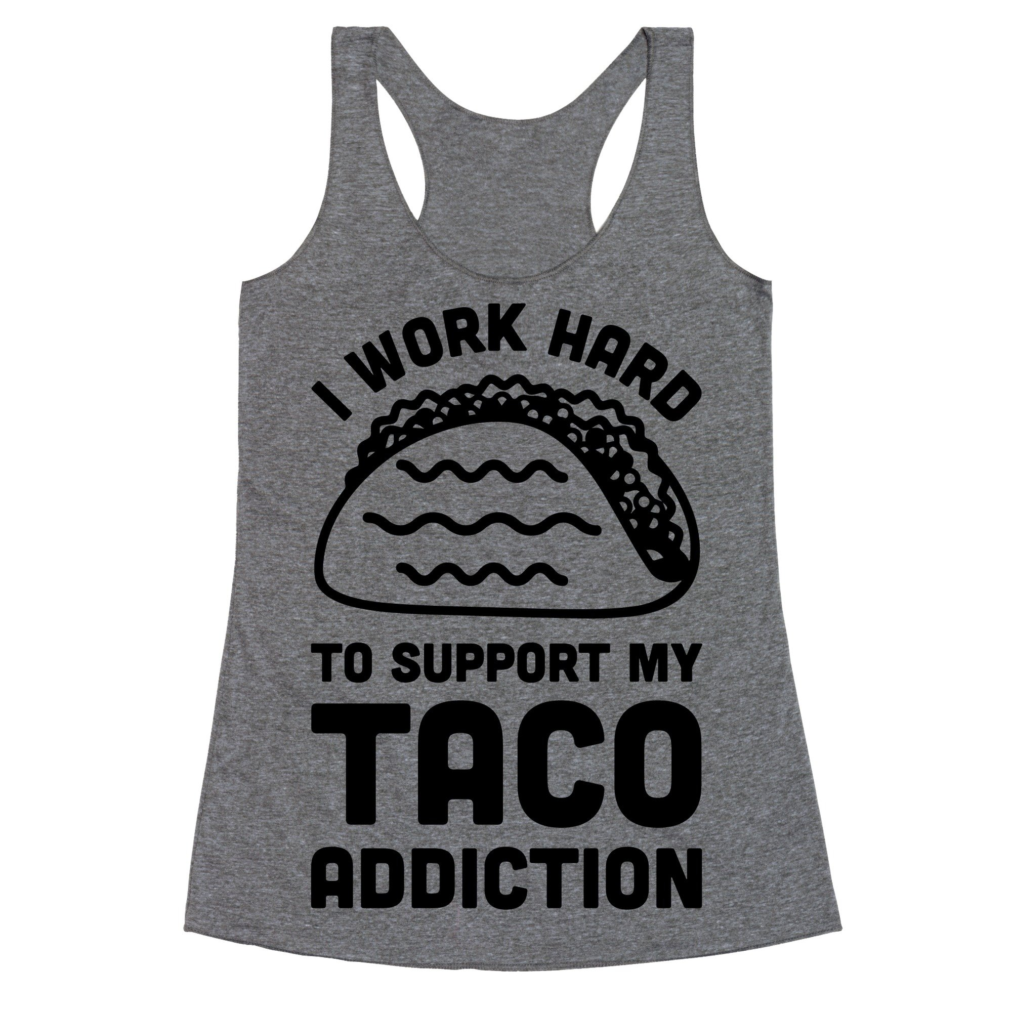 LookHUMAN I Work Hard to Support My Taco Addiction Medium Heathered Gray Women's Racerback Tank by LookHUMAN