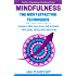 Mindfulness: The Most Effective Techniques: Connect With Your Inner Self To Reach Your Goals Easily and Peacefully (Positive Psychology Coaching Series Book 0)
