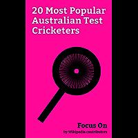 Focus On: 20 Most Popular Australian Test Cricketers: Kerry O'Keeffe, Rod Marsh, Max Walker, David Hookes, Rob Quiney, Dirk Wellham, Trent Copeland, Gavin Robertson, Martin Love, Bert Oldfield, etc.