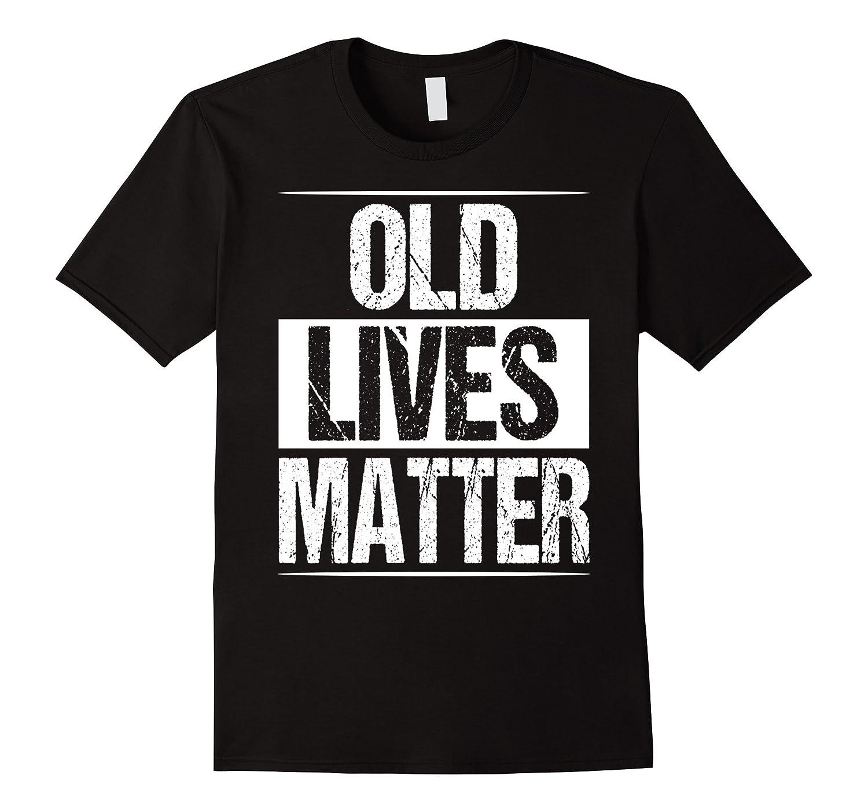 Old Lives Matter Shirt Men Women Elderly Senior Grandpa Gift-ah my shirt one gift