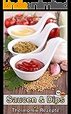 Thermomix Rezepte: Ausgezeichnete Saucen & Dips (Thermomix TM5 & TM31 Kochbuch)