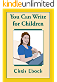 You Can Write for Children: How to Write Great Stories, Articles, and Books for Kids and Teenagers