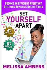 SET YOURSELF APART: Become An Efficient Assistant Utilizing Devices & Online Tools Kindle Edition