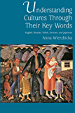 Understanding Cultures through Their Key Words: English, Russian, Polish, German, and Japanese (Oxford Studies in Anthropological Linguistics)