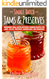 Small Batch Jams & Preserves: Homemade Small Batch Artisanal Canning Recipes for Jams, Jellies, Preserves, Marmalades…