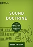 Sound Doctrine: How a Church Grows in the Love and Holiness of God (9Marks Building Healthy Churches)