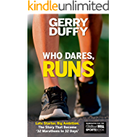 Who, Dares, Runs: Late Starter, Big Ambition The Story that was '32 Marathons in 32 Days'