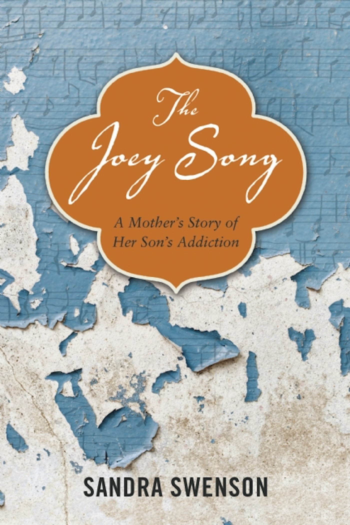The Joey Song: A Mother's Story Of Her Son's Addiction: Sandra Swenson:  9781937612719: Amazon: Books