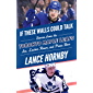 If These Walls Could Talk: Toronto Maple Leafs: Stories from the Toronto Maple Leafs Ice, Locker Room, and Press Box