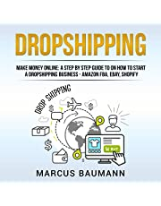 Dropshipping: Make Money Online: A Step by Step Guide on How to Start a Dropshipping Business - Amazon FBA, eBay, Shopify