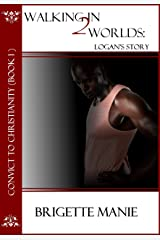 Walking in 2 Worlds:  Logan's Story (Convict to Christianity Book 1) Kindle Edition
