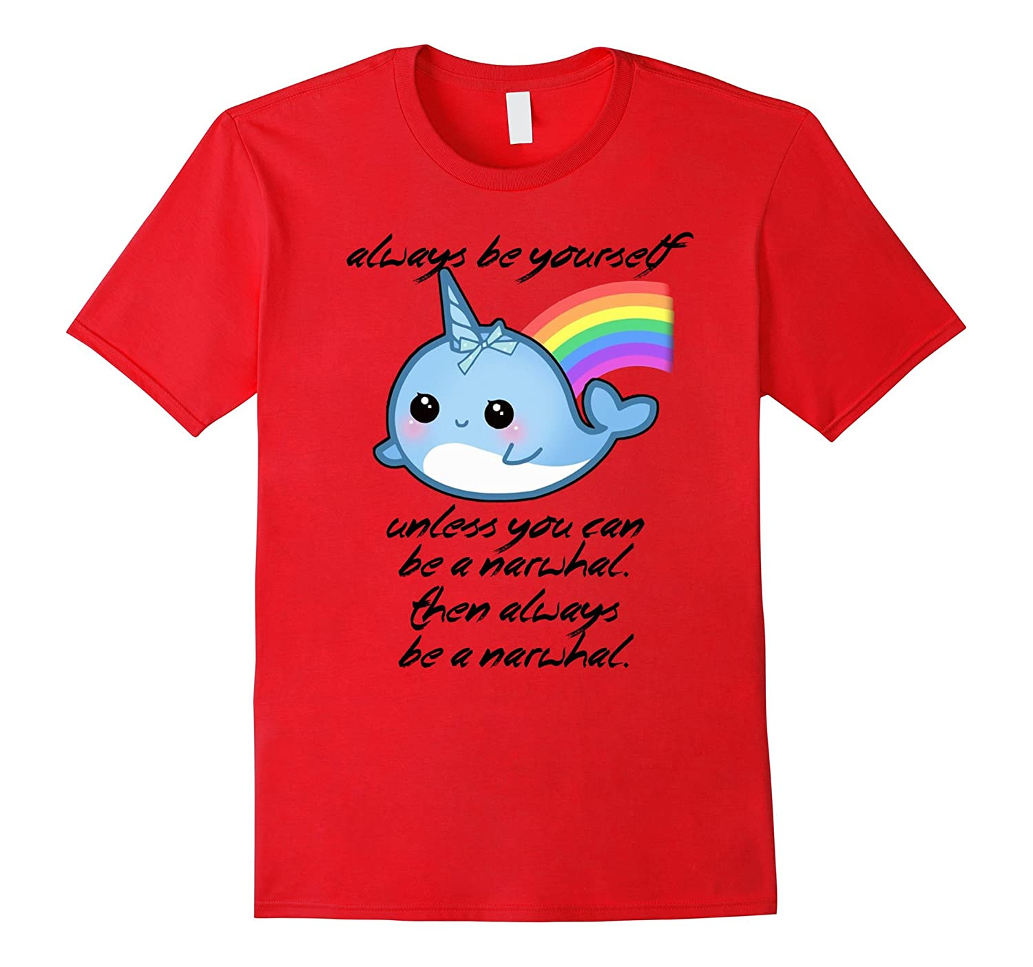 Always Be Yourself The Always Be A Narwhal T-Shirt-RT