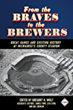 From the Braves to the Brewers: Great Games and Exciting History at Milwaukee's County Stadium (SABR Digital Library Book 39)