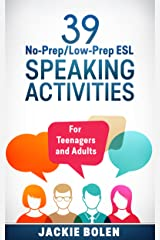 39 No-Prep/Low-Prep ESL Speaking Activities: For Teenagers and Adults Kindle Edition