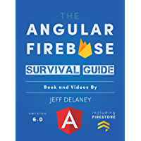 The Angular Firebase Survival Guide: Build Angular Apps on a Solid Foundation with Firebase (English Edition)