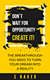 Don't Wait For Opportunity Create It (success habits, millionaire success habits, psychology of winning, gorilla mindset, self-help Book 1) (English Edition)