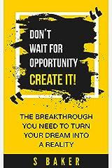 Don't Wait For Opportunity Create It (success habits, millionaire success habits, psychology of winning, gorilla mindset, self-help Book 1) Kindle Edition