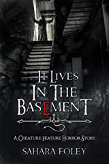 It Lives In The Basement: A Creature Feature Horror Story Kindle Edition