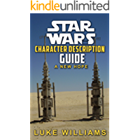 Star Wars: Star Wars Character Description Guide (A New Hope) (Star Wars Character Encyclopedia Book 1)
