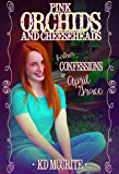 Pink Orchids and Cheeseheads (The Further Confessions of April Grace Book 1)