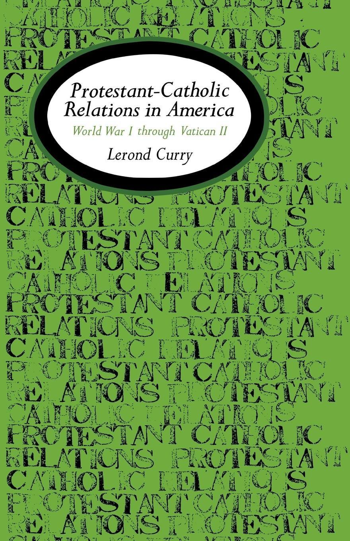 Protestant-Catholic Relations in America: World War I Through Vatican II PDF