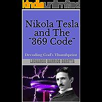 Nikola Tesla and The ¨369 Code¨: Decoding God's Thumbprint (English Edition)