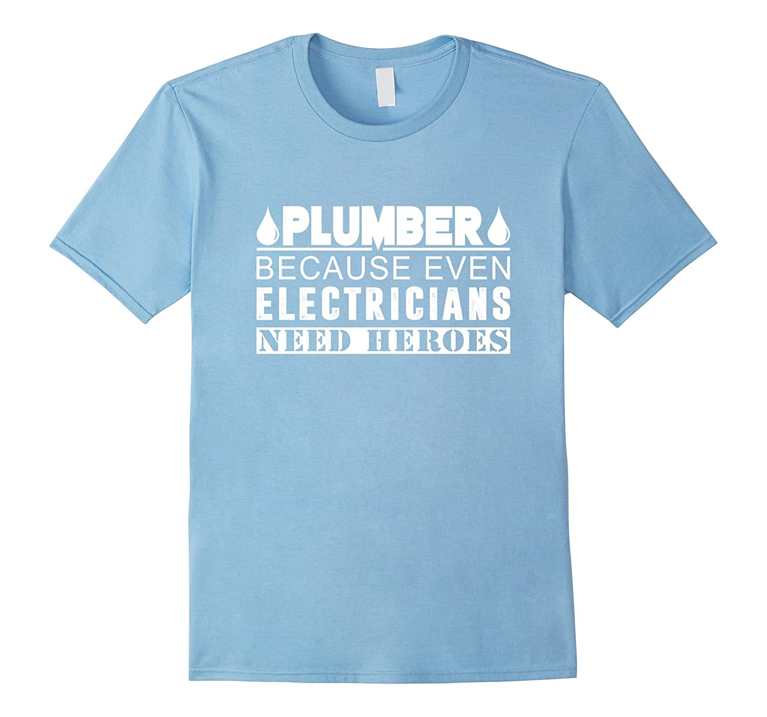 Plumber Because Even Electricians Need Heroes T-Shirt-TD