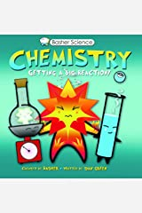Basher Science: Chemistry: Getting a Big Reaction Kindle Edition