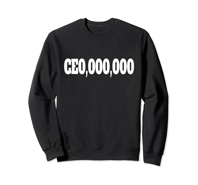 CEO,000,000 Chief Executive Officer Boss Sweatshirt-alottee gift