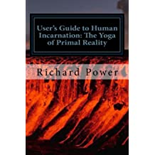 Users Guide to Human Incarnation: The Yoga of Primal Reality