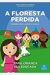 Livro infantil para a criança ser educada.: A Floresta Perdida: filho educado, mau comportamento, malcriada, palavrinhas mágicas. (Contos infantis que inspiram 13) eBook Kindle