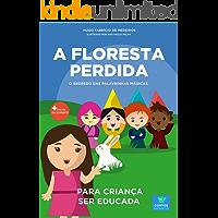 Livro infantil para a criança ser educada.: A Floresta Perdida: filho educado, mau comportamento, malcriada, palavrinhas…