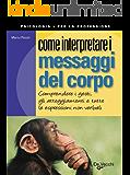 Come interpretare i messaggi del corpo (Psicologia per la professione)
