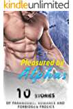 Pleasured by ALPHAS  (10 Stories of Paranormal Romance and Forbidden Frolics)