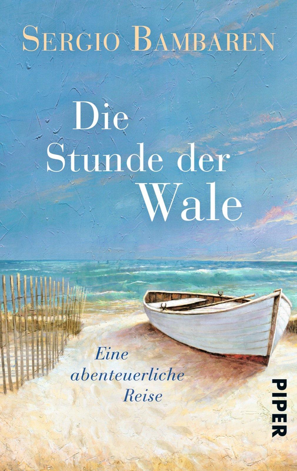 Die Stunde der Wale: Eine abenteuerliche Reise Taschenbuch – 11. August 2014 Sergio Bambaren Gaby Wurster Piper Taschenbuch 3492304850