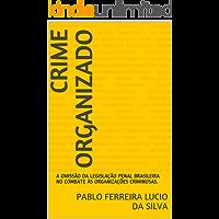 CRIME ORGANIZADO: A OMISSÃO DA LEGISLAÇÃO PENAL BRASILEIRA NO COMBATE ÀS ORGANIZAÇÕES CRIMINOSAS.