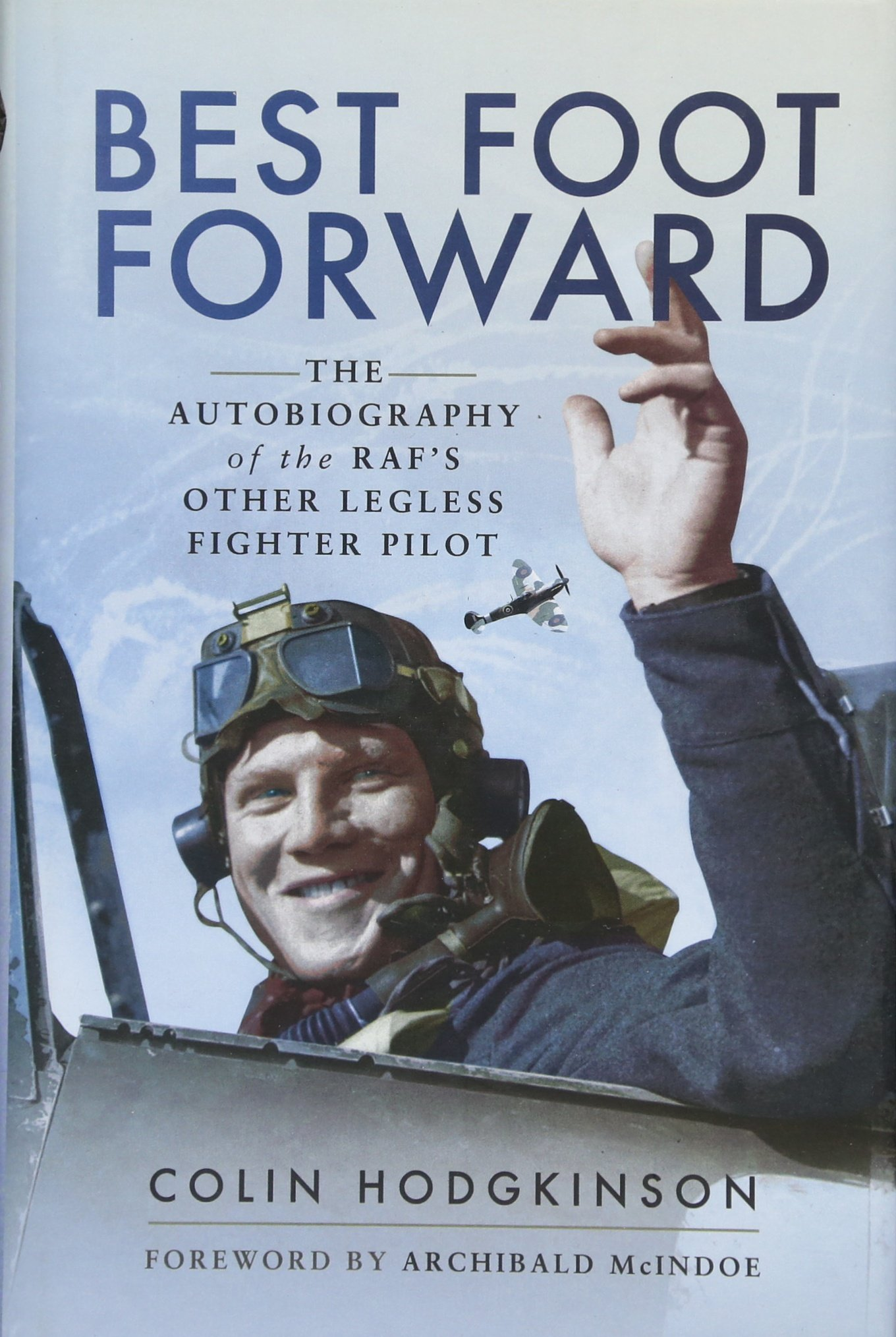 Read Online Best Foot Forward: The Autobiography of the RAF's Other Legless Fighter Pilot pdf epub