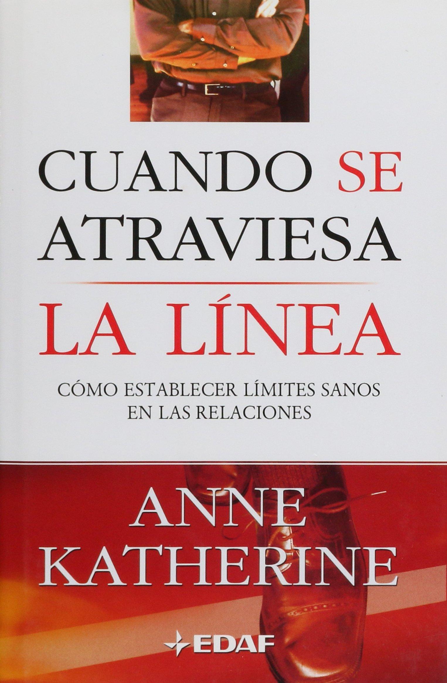 Cuando Se Atraviesa La Linea: Como Establecer Limites Sanos En Las Relaciones (Spanish Edition) pdf epub
