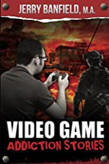 Video Game Addiction Stories Kindle Edition