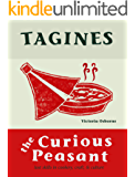 Tagines: Lost skills in cookery, craft, and culture (The Curious Peasant Book 2)