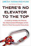 There's No Elevator to the Top: A Leading Headhunter Shares the Advancement Strategies of the World's Most Succe ssful Executives (English Edition)