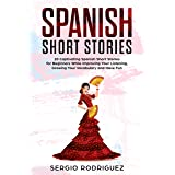 Spanish Short Stories : 20 Captivating Spanish Short Stories for Beginners While Improving Your Listening, Growing Your Vocab