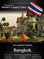 Touring the World's Capital Cities Bangkok: The Capital of Thailand
