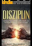 Disziplin: Entfessle Deine ultimative Willenskraft und mache endlich Schluss mit den Ausreden (Inkl. BONUS-Kapitel: Stoffwechsel beschleunigen) (Disziplin, ... ändern, Selbstmotivation, Motivation 1)